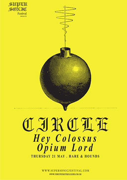 Circle + Hey Colossus + Opium Lord
